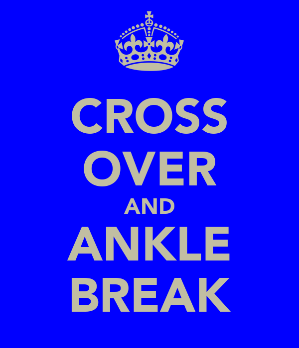 CROSS OVER AND ANKLE BREAK