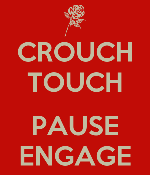 CROUCH TOUCH   PAUSE ENGAGE