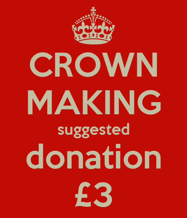 CROWN MAKING suggested donation £3