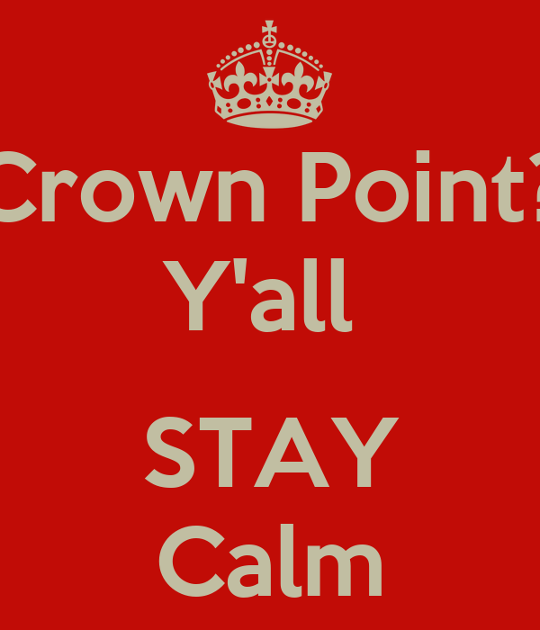 Crown Point? Y'all   STAY Calm