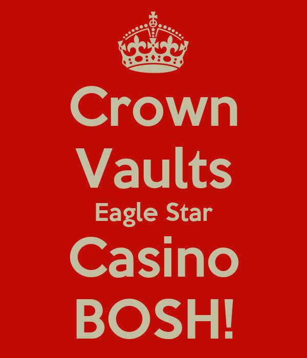 Crown Vaults Eagle Star Casino BOSH!