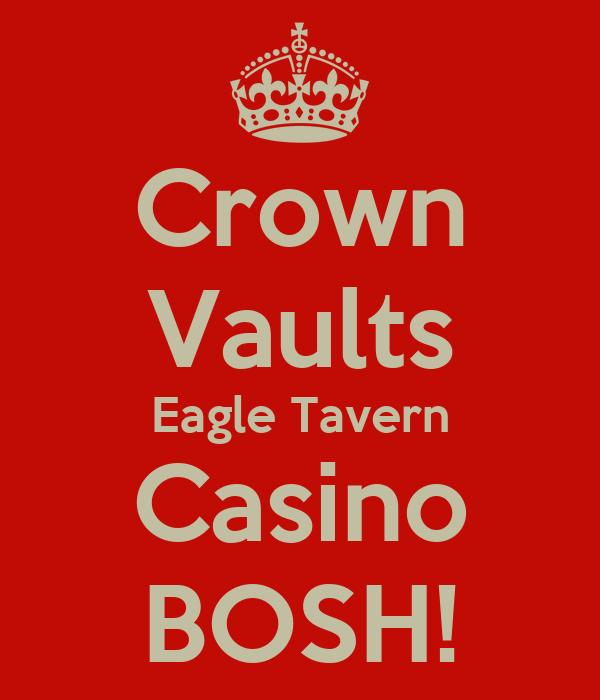 Crown Vaults Eagle Tavern Casino BOSH!