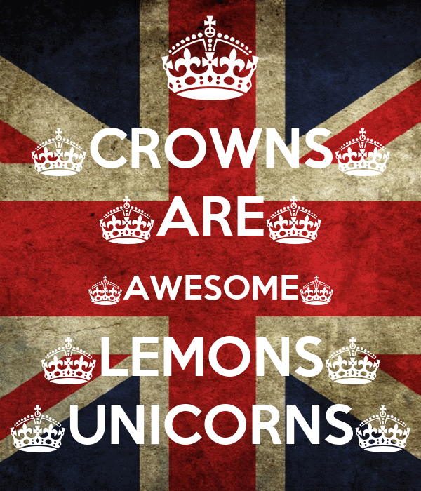 ^CROWNS^ ^ARE^ ^AWESOME^ ^LEMONS^ ^UNICORNS^