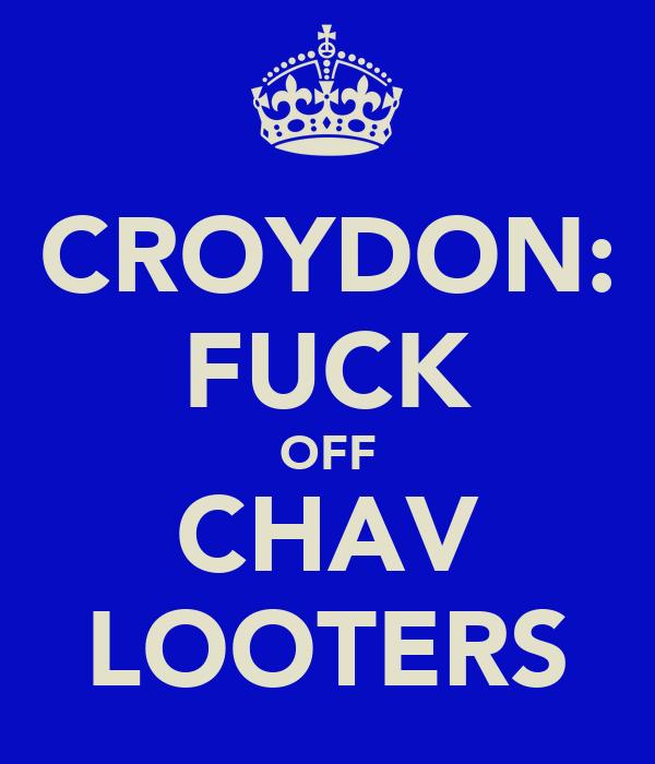 CROYDON: FUCK OFF CHAV LOOTERS