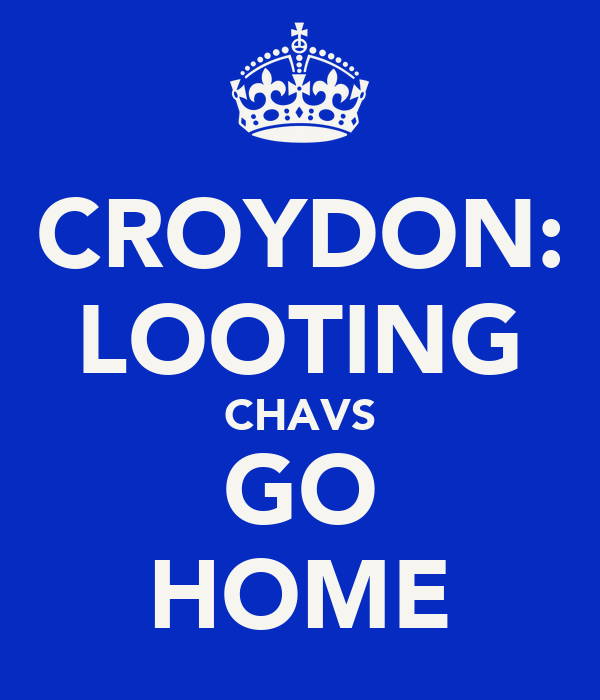 CROYDON: LOOTING CHAVS GO HOME