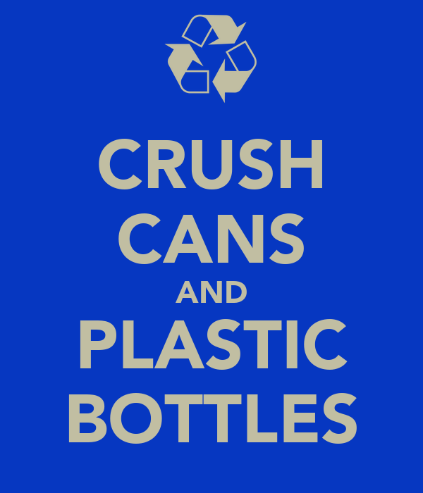 CRUSH CANS AND PLASTIC BOTTLES