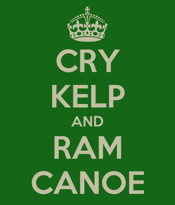 CRY KELP AND RAM CANOE