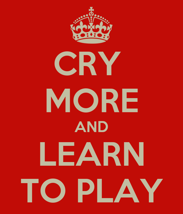 CRY  MORE AND LEARN TO PLAY