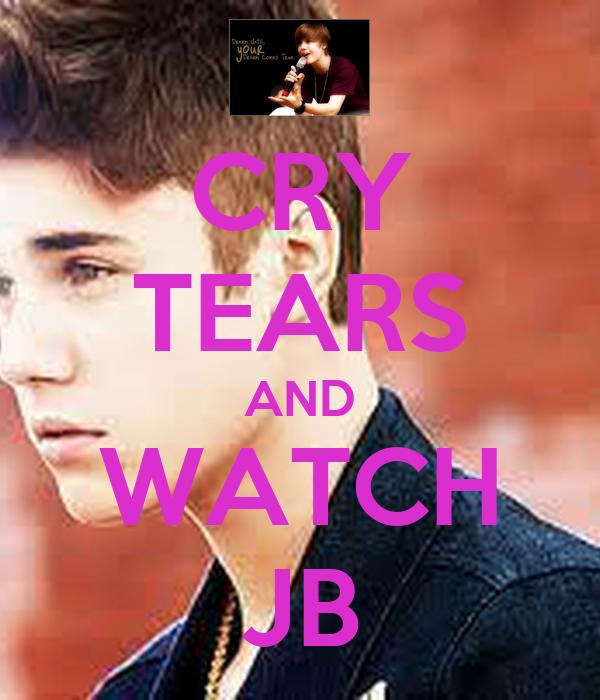 CRY TEARS AND WATCH JB