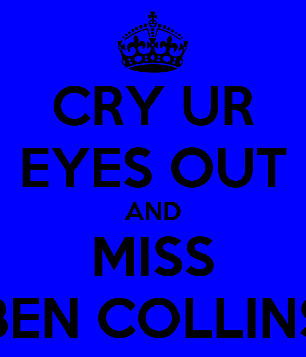 CRY UR EYES OUT AND MISS BEN COLLINS