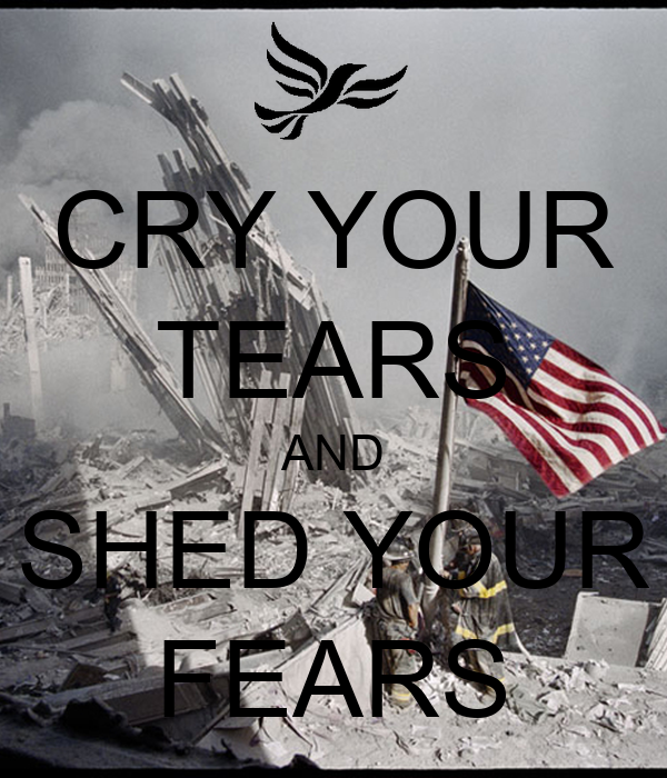 CRY YOUR TEARS AND SHED YOUR FEARS