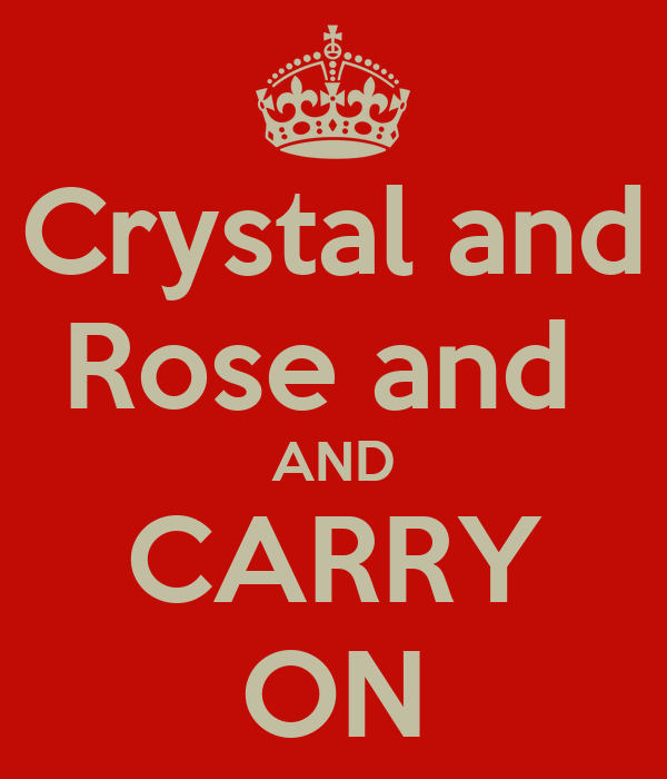 Crystal and Rose and  AND CARRY ON