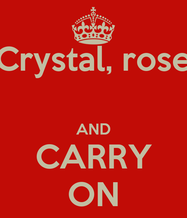 Crystal, rose  AND CARRY ON