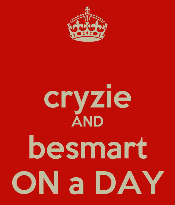 cryzie AND besmart ON a DAY