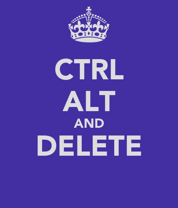 CTRL ALT AND DELETE