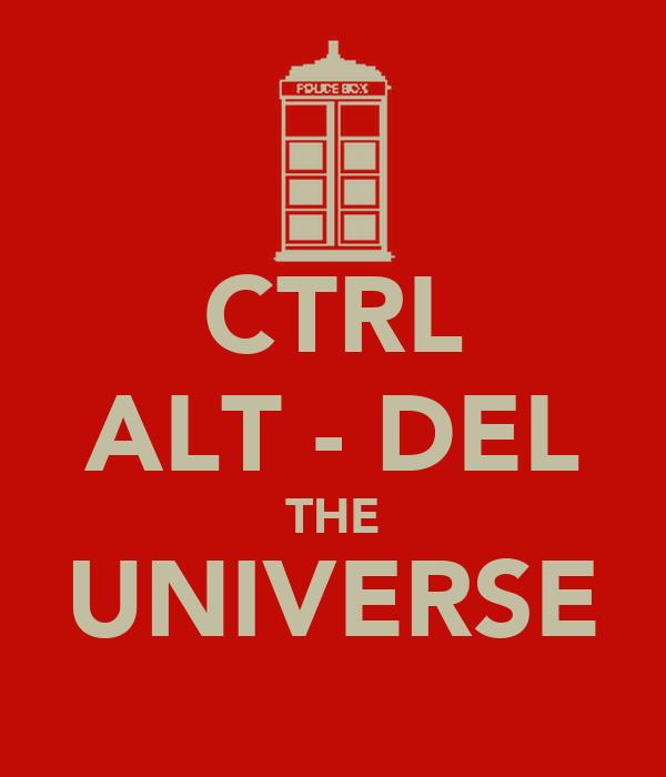 CTRL ALT - DEL THE UNIVERSE