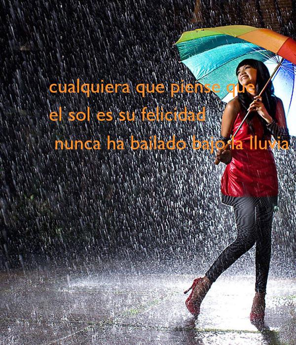 Bailando bajo la lluvia... Cualquiera-que-piense-que-el-sol-es-su-felicidad-nunca-ha-bailado-bajo-la-lluvia