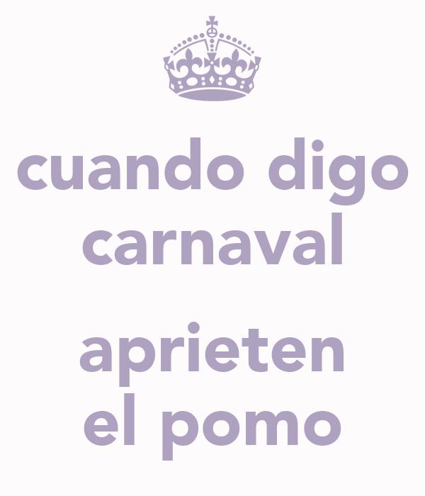 cuando digo carnaval  aprieten el pomo