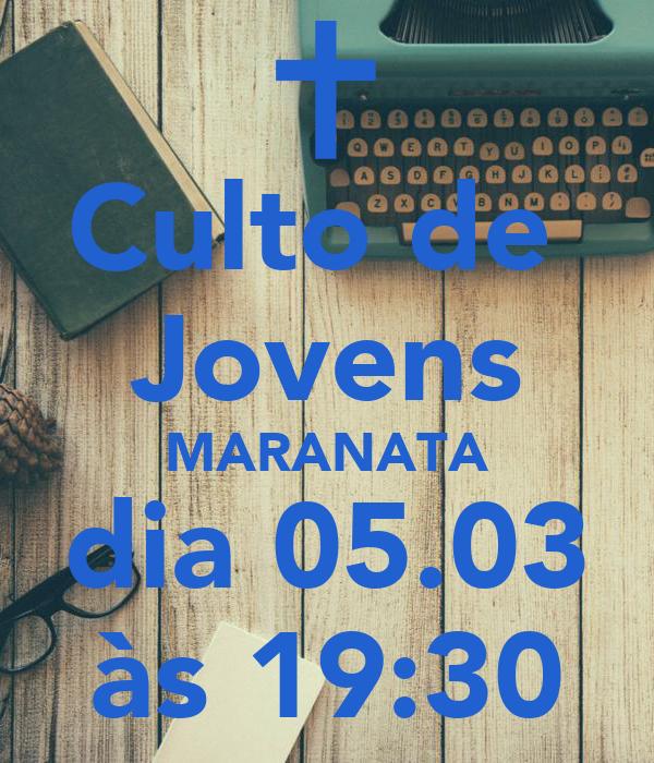 Culto de  Jovens MARANATA dia 05.03 às 19:30