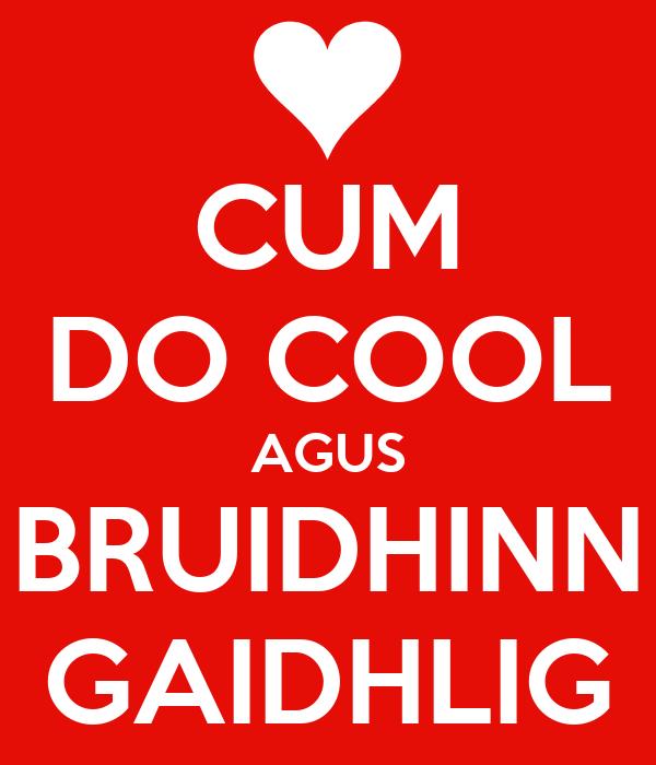 CUM DO COOL AGUS BRUIDHINN GAIDHLIG