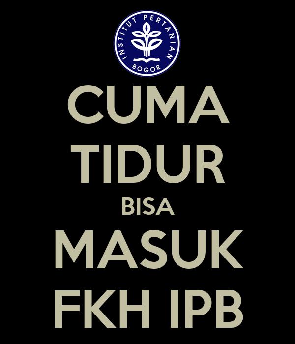 CUMA TIDUR BISA MASUK FKH IPB