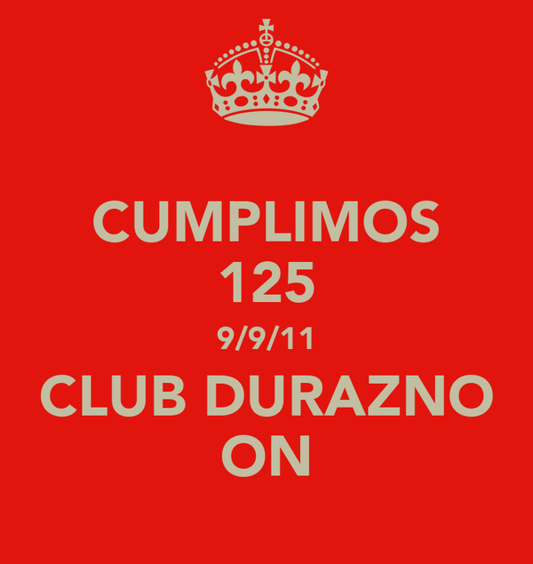 CUMPLIMOS 125 9/9/11 CLUB DURAZNO ON