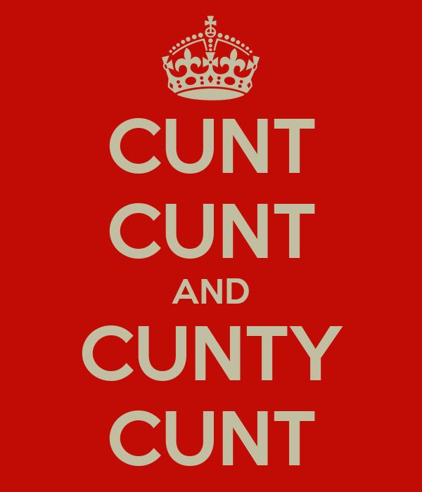 CUNT CUNT AND CUNTY CUNT