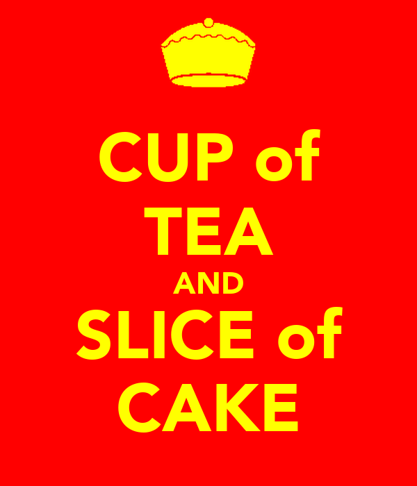 CUP of TEA AND SLICE of CAKE