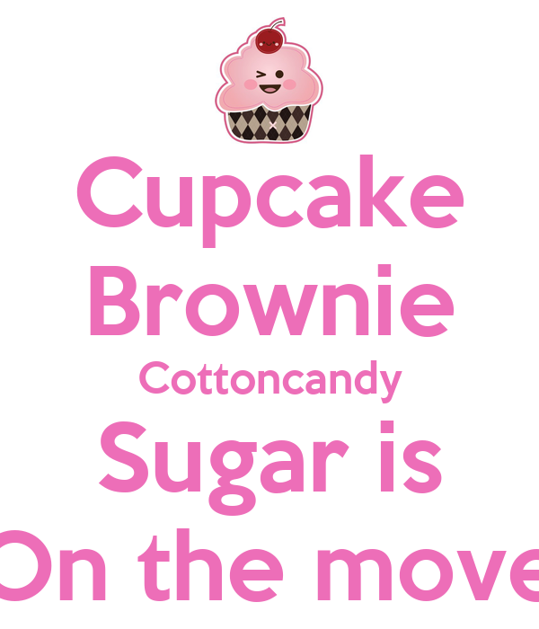 Cupcake Brownie Cottoncandy Sugar is On the move