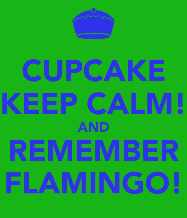 CUPCAKE KEEP CALM! AND REMEMBER FLAMINGO!