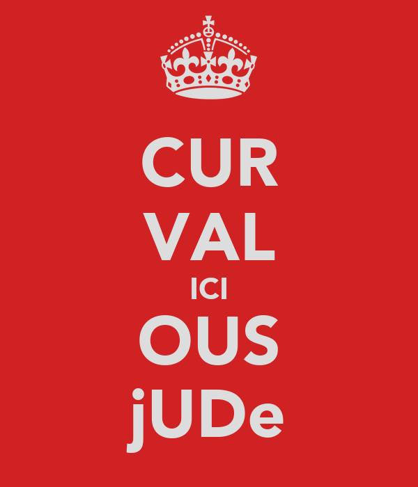 CUR VAL ICI OUS jUDe