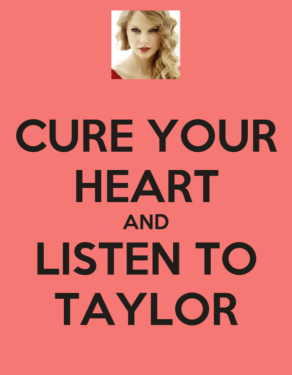 CURE YOUR HEART AND LISTEN TO TAYLOR