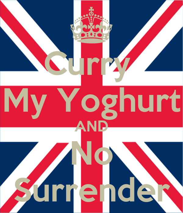 Curry  My Yoghurt AND No Surrender