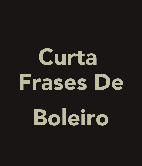 Curta  Frases De  Boleiro