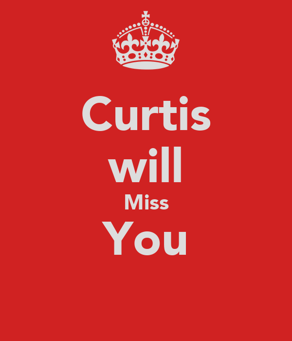 Curtis will Miss You