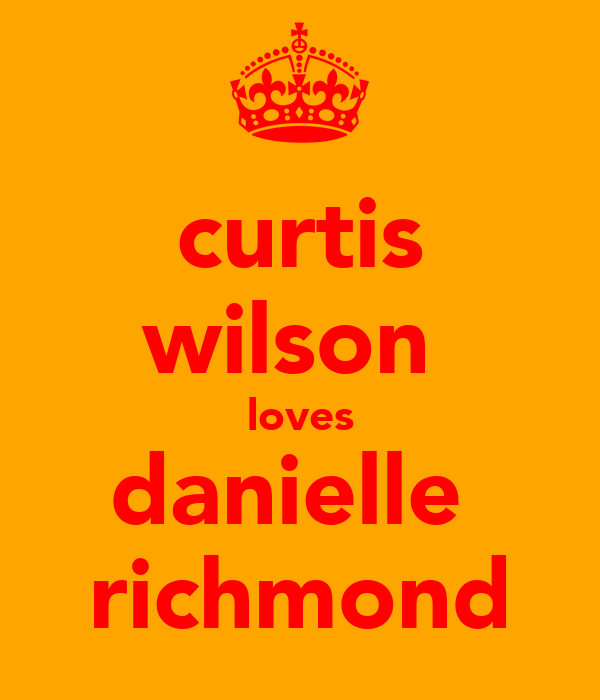 curtis wilson  loves danielle  richmond