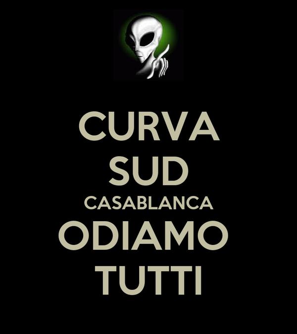 CURVA SUD CASABLANCA ODIAMO  TUTTI