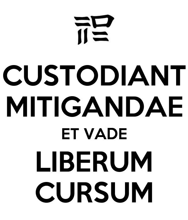 CUSTODIANT MITIGANDAE ET VADE LIBERUM CURSUM
