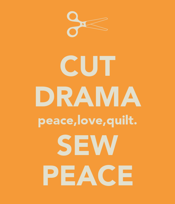 CUT DRAMA peace,love,quilt. SEW PEACE