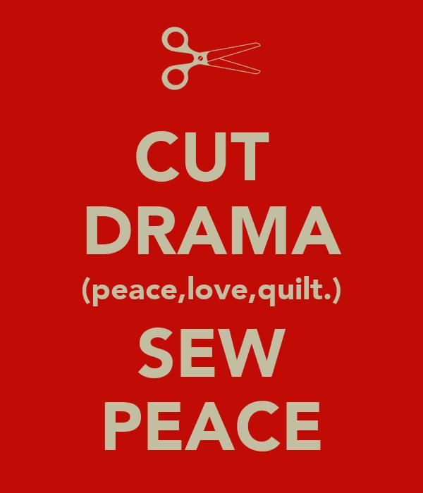 CUT  DRAMA (peace,love,quilt.) SEW PEACE