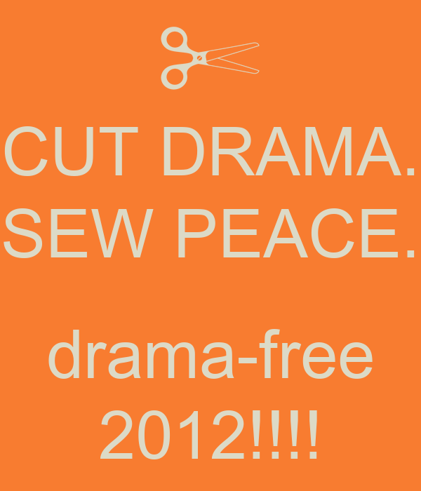 CUT DRAMA. SEW PEACE.  drama-free 2012!!!!