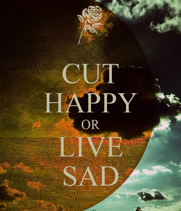 CUT HAPPY OR LIVE SAD