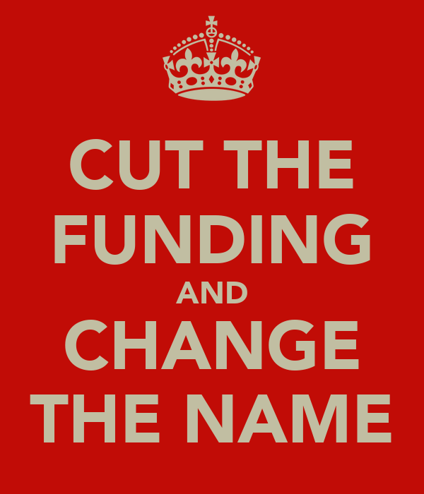 CUT THE FUNDING AND CHANGE THE NAME