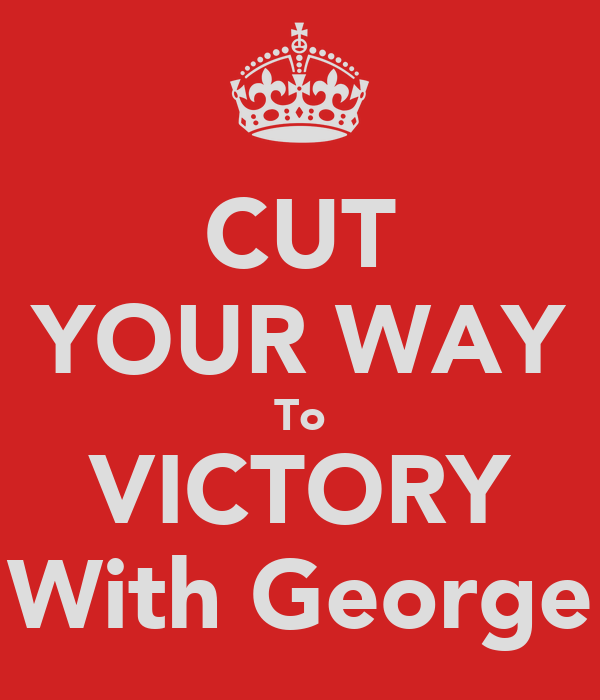 CUT YOUR WAY To VICTORY With George