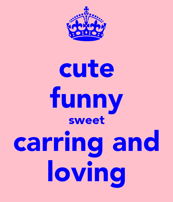 cute funny sweet carring and loving