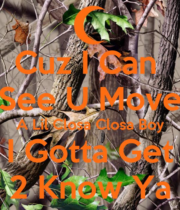 Cuz I Can  See U Move A Lil Closa Closa Boy I Gotta Get 2 Know Ya