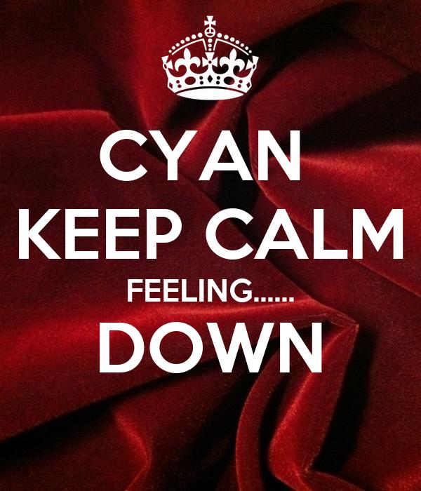 CYAN  KEEP CALM FEELING...... DOWN