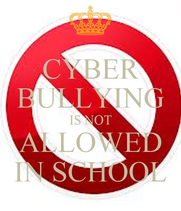 CYBER BULLYING IS NOT ALLOWED IN SCHOOL