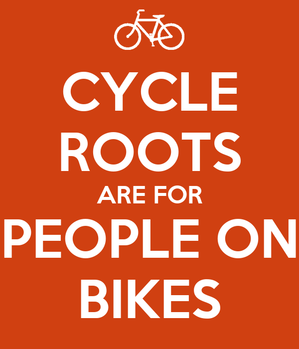 CYCLE ROOTS ARE FOR PEOPLE ON BIKES