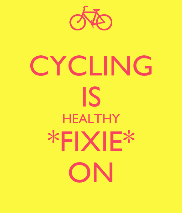 CYCLING IS HEALTHY *FIXIE* ON